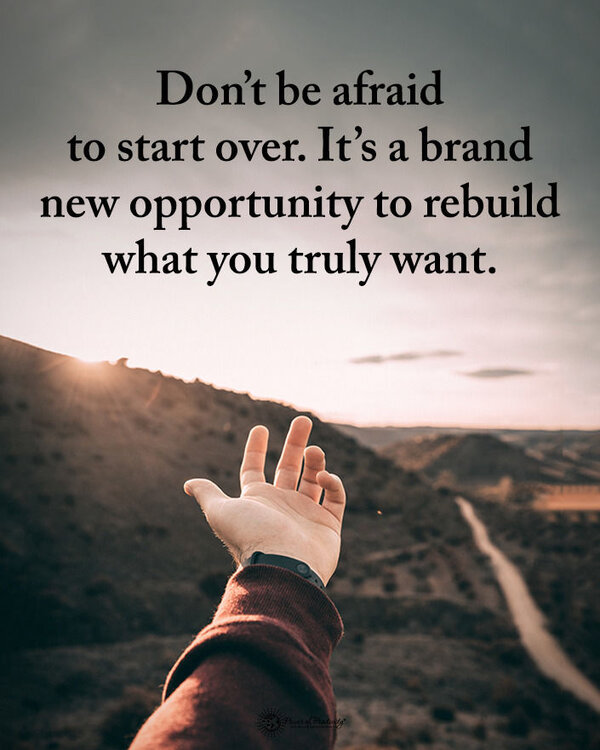 337777-Don-t-Be-Afraid-To-Start-Over.-It-s-A-Brand-New-Opportunity-To-Rebuild-What-You-Truly-W...jpg